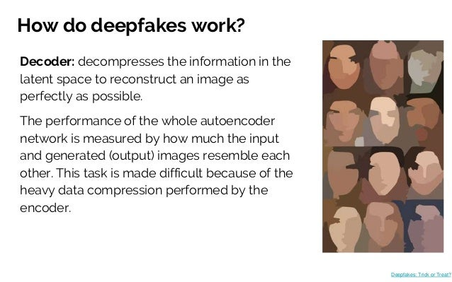 How do deepfakes work? Decoder: decompresses the information in the latent space to reconstruct an image as perfectly as p...