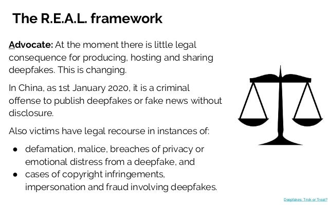 The R.E.A.L. framework Advocate: At the moment there is little legal consequence for producing, hosting and sharing deepfa...