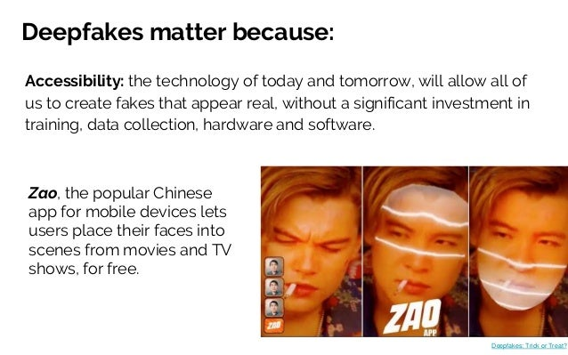 Deepfakes matter because: Accessibility: the technology of today and tomorrow, will allow all of us to create fakes that a...