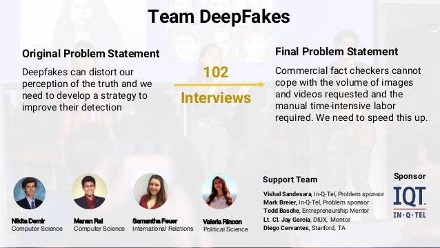Team DeepFakes Vishal Sandesara, In-Q-Tel, Problem sponsor Mark Breier, In-Q-Tel, Problem sponsor Todd Basche, Entrepreneu...