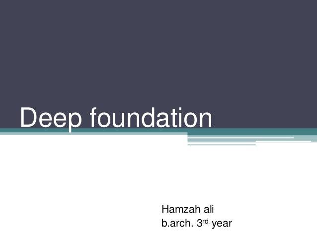 Deep foundation  Hamzah ali b.arch. 3rd year