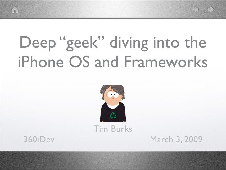 "Deep ""geek"" diving into the iPhone OS and Frameworks             Tim Burks 360iDev               March 3, 2009"