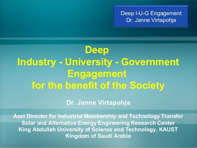 Deep Industry - University - Government Engagement for the benefit of the Society Dr. Janne Virtapohja Asst Director for I...