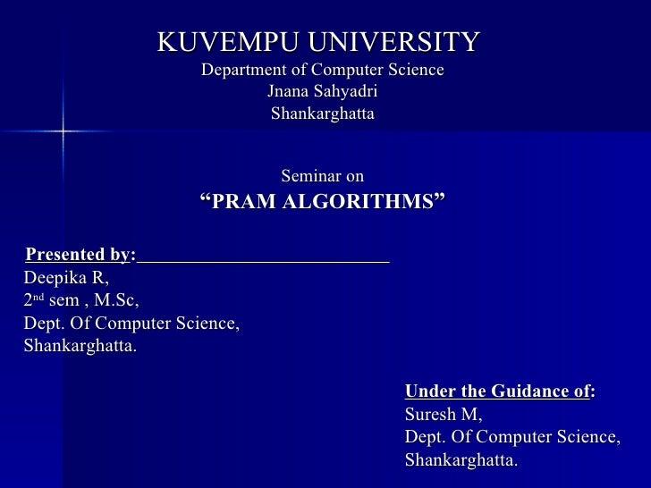 "KUVEMPU UNIVERSITY  Department of Computer Science Jnana Sahyadri Shankarghatta Seminar on "" PRAM ALGORITHMS "" Presented b..."