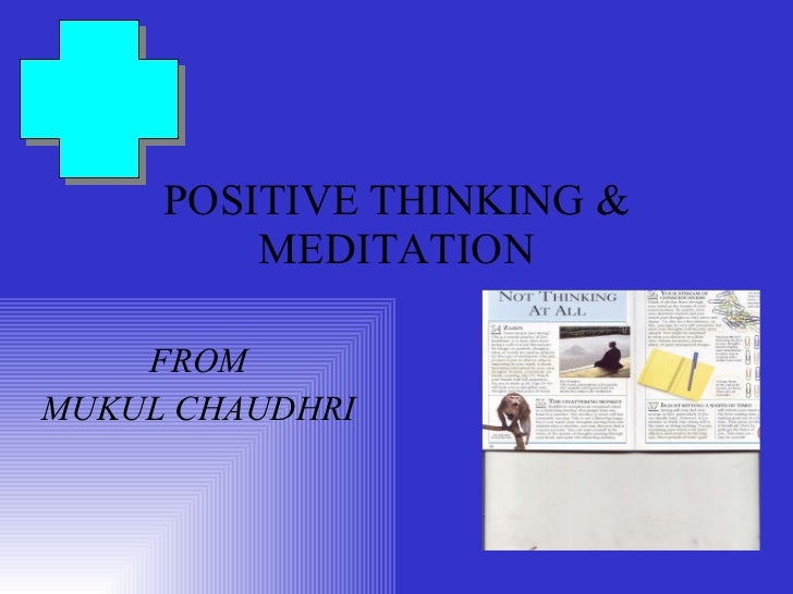 POSITIVE THINKING & MEDITATION FROM MUKUL CHAUDHRI