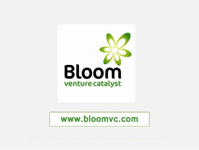 Bloom ... Venture Catalyst - growing the entrepreneurial eco-system