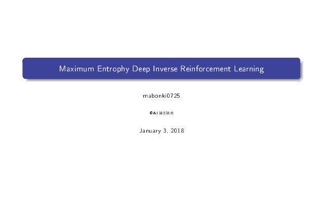 Maximum Entrophy Deep Inverse Reinforcement Learning mabonki0725 ()1 January 3, 2018