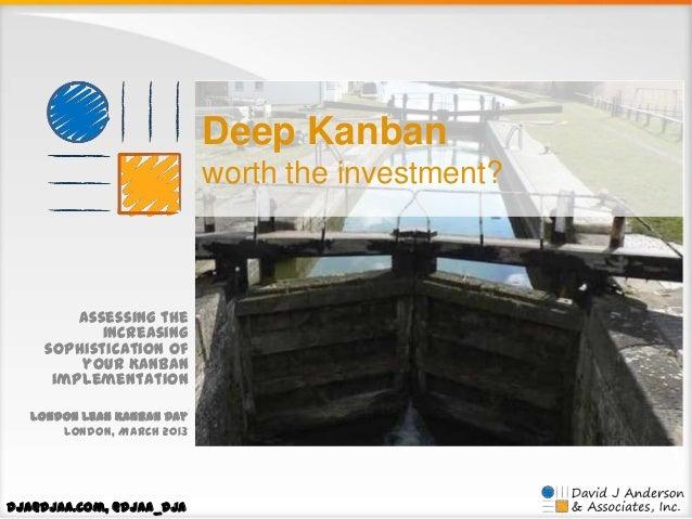 Deep Kanban worth the investment?  Assessing the increasing sophistication of your Kanban implementation London Lean Kanba...