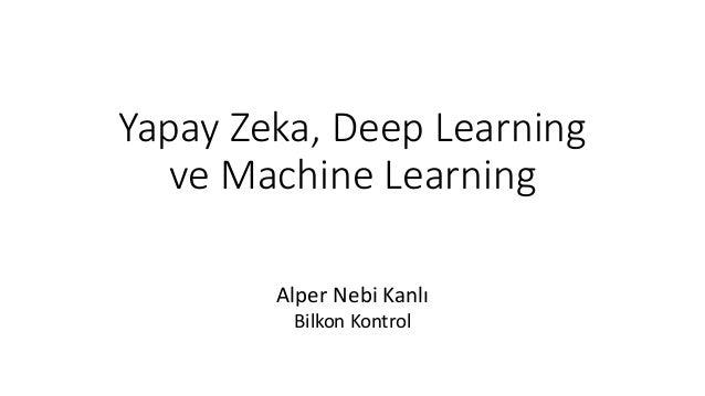 Yapay Zeka, Deep Learning ve Machine Learning Alper Nebi Kanlı Bilkon Kontrol