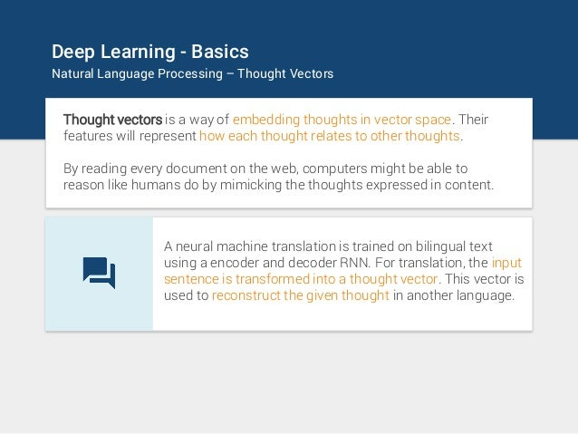 Deep Learning - Basics Natural Language Processing – Thought Vectors Thought vectors is a way of embedding thoughts in vec...
