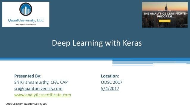 Location: ODSC 2017 5/4/2017 Deep Learning with Keras 2016 Copyright QuantUniversity LLC. Presented By: Sri Krishnamurthy,...