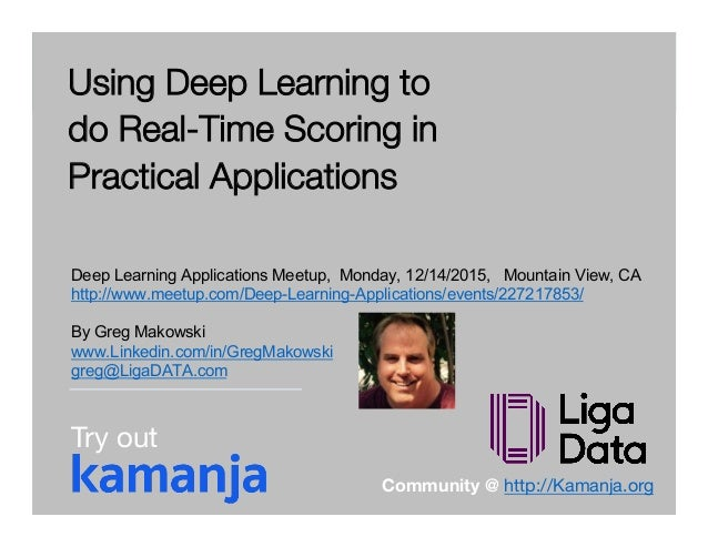 © 2015 ligaDATA, Inc. All Rights Reserved. Using Deep Learning to do Real-Time Scoring in Practical Applications Deep Lear...