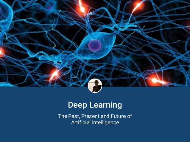 Deep Learning The Past, Present and Future of Artificial Intelligence
