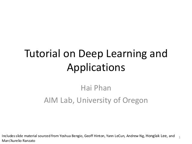 Tutorial on Deep Learning and Applications Hai Phan AIM Lab, University of Oregon 1Includes slide material sourced from Yo...