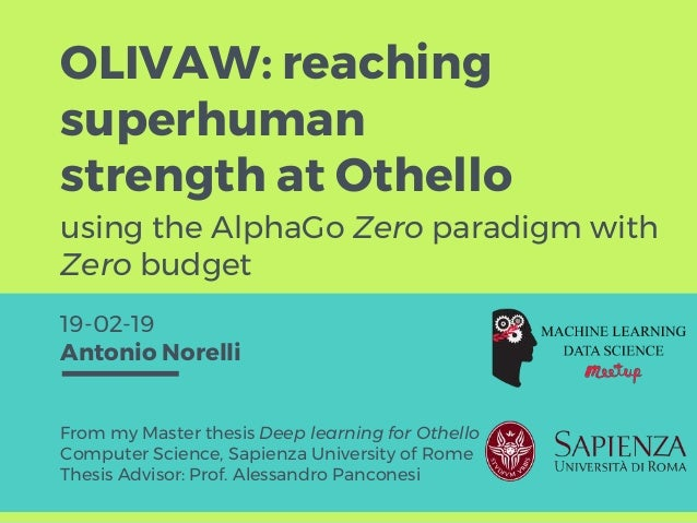 OLIVAW: reaching superhuman strength at Othello From my Master thesis Deep learning for Othello Computer Science, Sapienza...