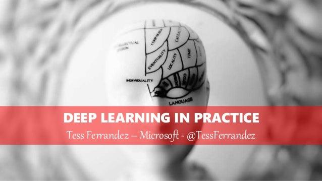 DEEP LEARNING IN PRACTICE Tess Ferrandez – Microsoft - @TessFerrandez