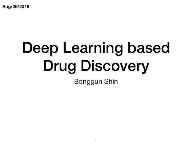 Aug/26/2019 Deep Learning based Drug Discovery Bonggun Shin 1