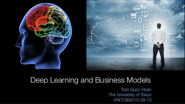Text Deep Learning and Business Models Tran Quoc Hoan The University of Tokyo VNITC@2015-09-13