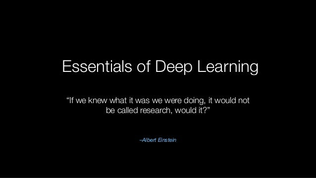 """Essentials of Deep Learning –Albert Einstein """"If we knew what it was we were doing, it would not be called research, would..."""