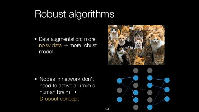 24 Robust algorithms Data augmentation: more noisy data → more robust model Nodes in network don't need to active all (mim...