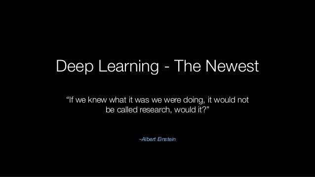 """Deep Learning - The Newest –Albert Einstein """"If we knew what it was we were doing, it would not be called research, would ..."""