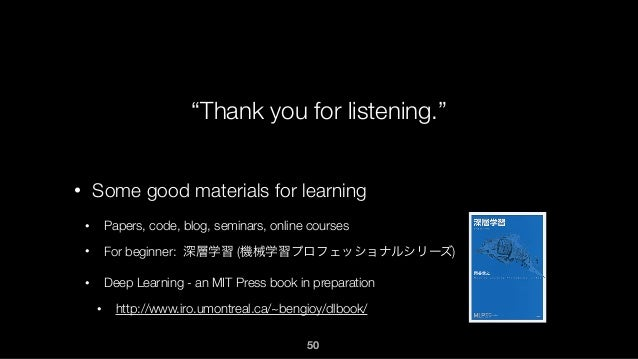"""""""Thank you for listening."""" • Some good materials for learning • Papers, code, blog, seminars, online courses • For beginne..."""
