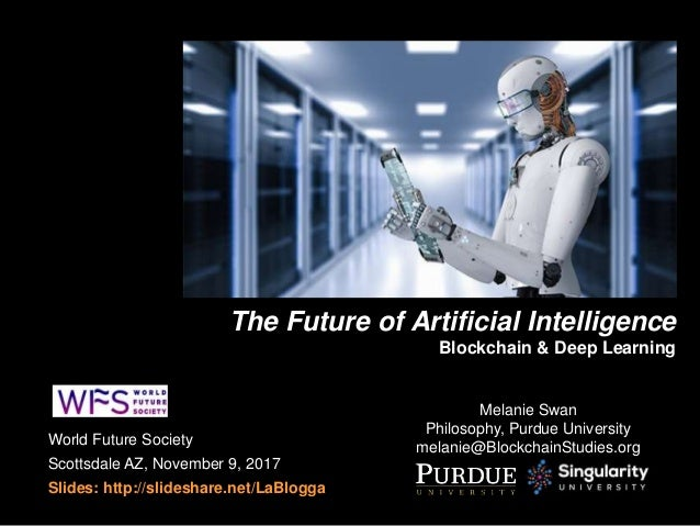 World Future Society Scottsdale AZ, November 9, 2017 Slides: http://slideshare.net/LaBlogga The Future of Artificial Intel...