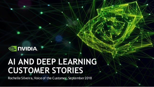 Rochelle Silveira, Voice of the Customer, September 2018 AI AND DEEP LEARNING CUSTOMER STORIES