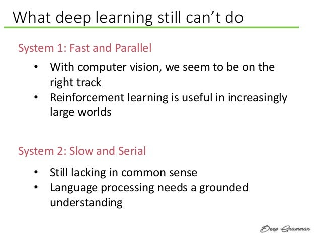 What deep learning still can't do System 1: Fast and Parallel • With computer vision, we seem to be on the right track • R...