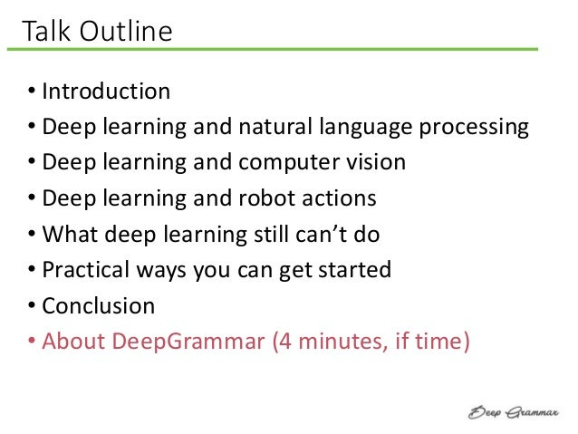 Talk Outline • Introduction • Deep learning and natural language processing • Deep learning and computer vision • Deep lea...