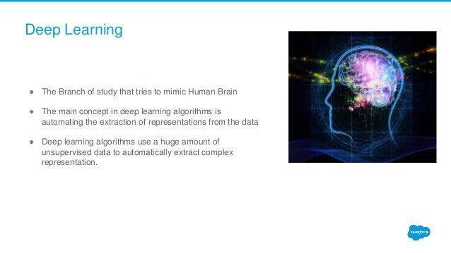 ● The Branch of study that tries to mimic Human Brain ● The main concept in deep learning algorithms is automating the ext...