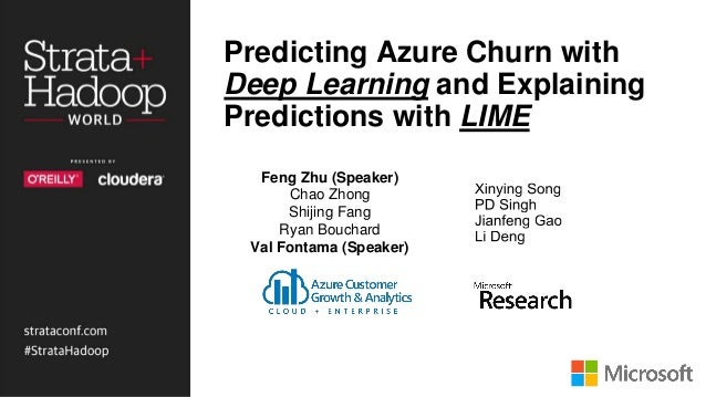 Predicting Azure Churn with Deep Learning and Explaining Predictions with LIME Feng Zhu (Speaker) Chao Zhong Shijing Fang ...