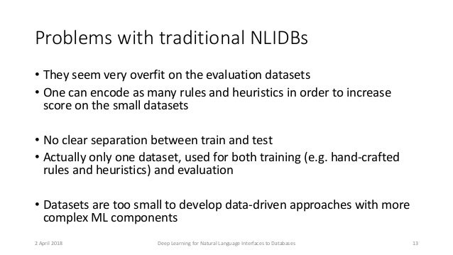 Problems with traditional NLIDBs • They seem very overfit on the evaluation datasets • One can encode as many rules and he...