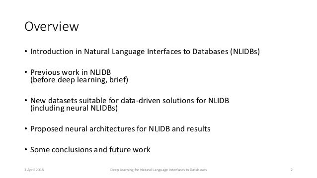 Overview • Introduction in Natural Language Interfaces to Databases (NLIDBs) • Previous work in NLIDB (before deep learnin...