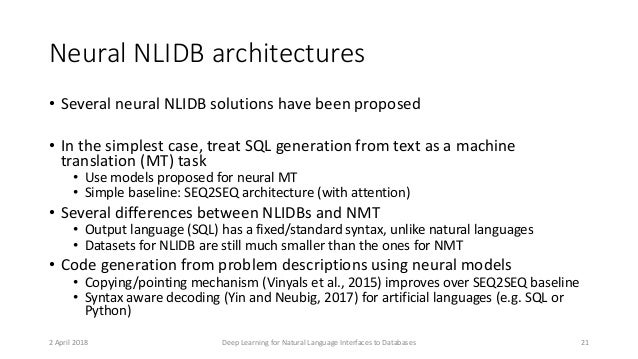 Neural NLIDB architectures • Several neural NLIDB solutions have been proposed • In the simplest case, treat SQL generatio...