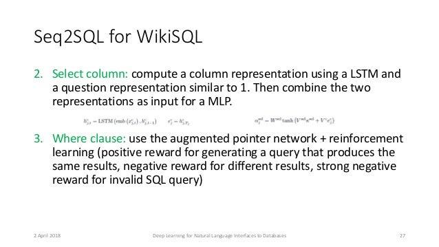 Seq2SQL for WikiSQL 2. Select column: compute a column representation using a LSTM and a question representation similar t...