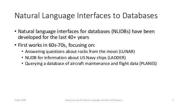 Natural Language Interfaces to Databases • Natural language interfaces for databases (NLIDBs) have been developed for the ...