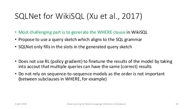 SQLNet for WikiSQL (Xu et al., 2017) • Most challenging part is to generate the WHERE clause in WikiSQL • Propose to use a...