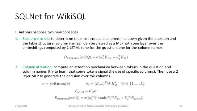 SQLNet for WikiSQL • Authors propose two new concepts 1. Sequence to set: to determine the most probable columns in a quer...