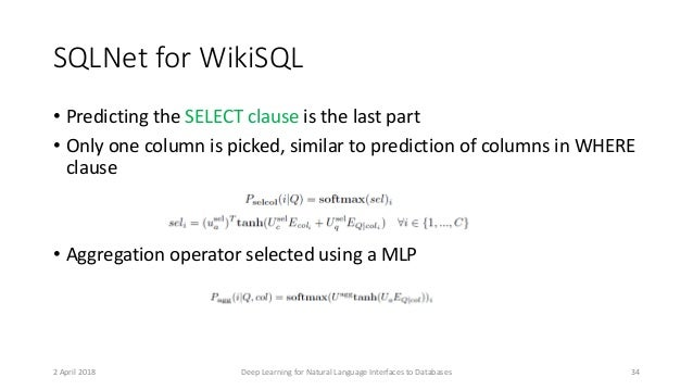 SQLNet for WikiSQL • Predicting the SELECT clause is the last part • Only one column is picked, similar to prediction of c...