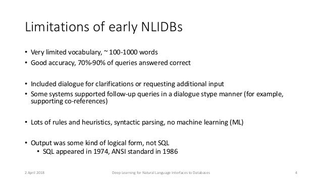Limitations of early NLIDBs • Very limited vocabulary, ~ 100-1000 words • Good accuracy, 70%-90% of queries answered corre...