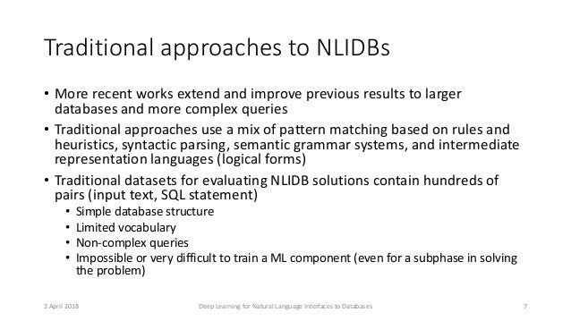 Traditional approaches to NLIDBs • More recent works extend and improve previous results to larger databases and more comp...
