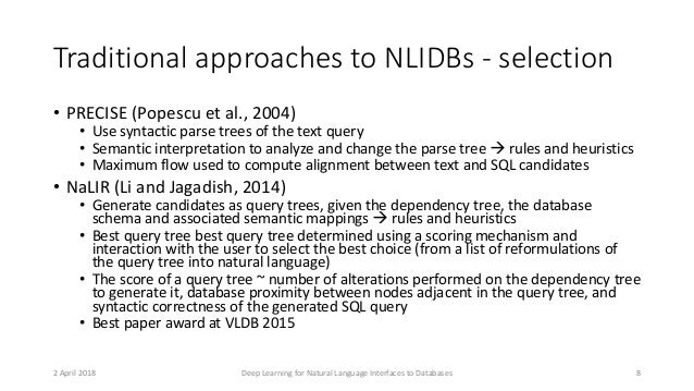 Traditional approaches to NLIDBs - selection • PRECISE (Popescu et al., 2004) • Use syntactic parse trees of the text quer...