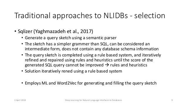 Traditional approaches to NLIDBs - selection • Sqlizer (Yaghmazadeh et al., 2017) • Generate a query sketch using a semant...