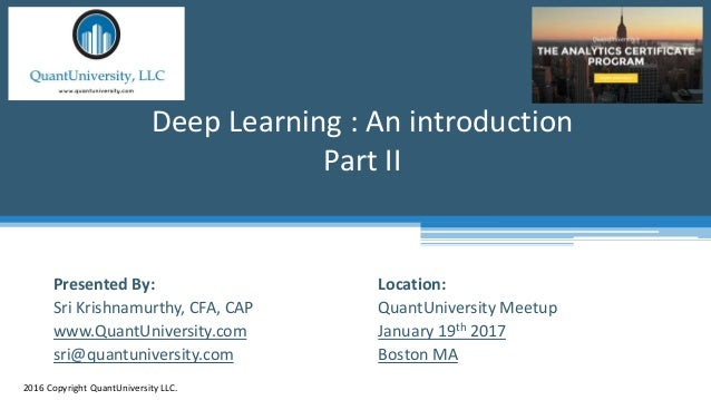 Location: QuantUniversity Meetup January 19th 2017 Boston MA Deep Learning : An introduction Part II 2016 Copyright QuantU...