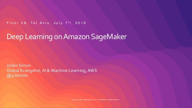 © 2019, Amazon Web Services, Inc. or its affiliates. All rights reserved. Deep Learning onAmazonSageMaker Julien Simon Glo...