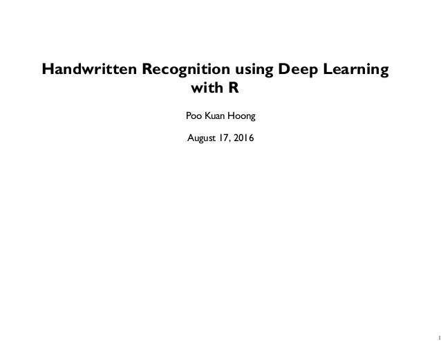 Handwritten Recognition using Deep Learning with R Poo Kuan Hoong August 17, 2016 1