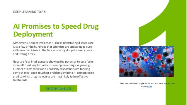 DEEP LEARNING TOP 5 AI Promises to Speed Drug Deployment Check out the latest applications and advances GPUs have made HER...