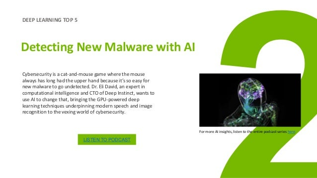 DEEP LEARNING TOP 5 Detecting New Malware with AI Cybersecurity is a cat-and-mouse game where the mouse always has long ha...