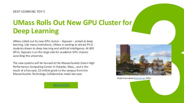 DEEP LEARNING TOP 5 UMass Rolls Out New GPU Cluster for Deep Learning UMass rolled out its new GPU cluster – Gypsum – aime...